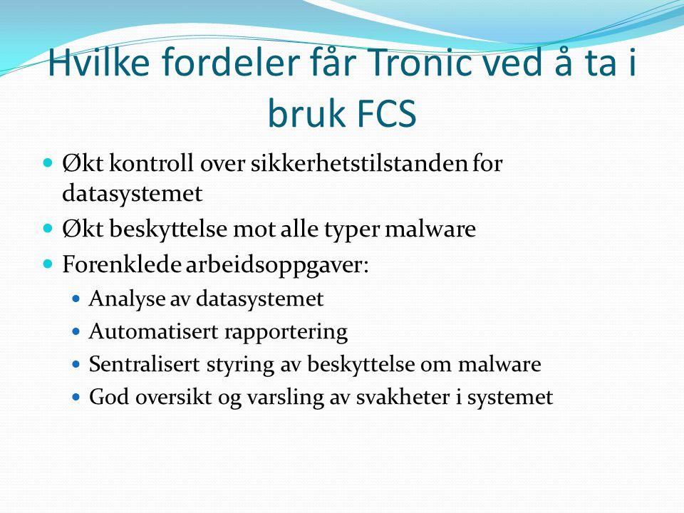 Hvilke fordeler får Tronic ved å ta i bruk FCS Økt kontroll over sikkerhetstilstanden for datasystemet Økt beskyttelse mot alle typer malware Forenkle