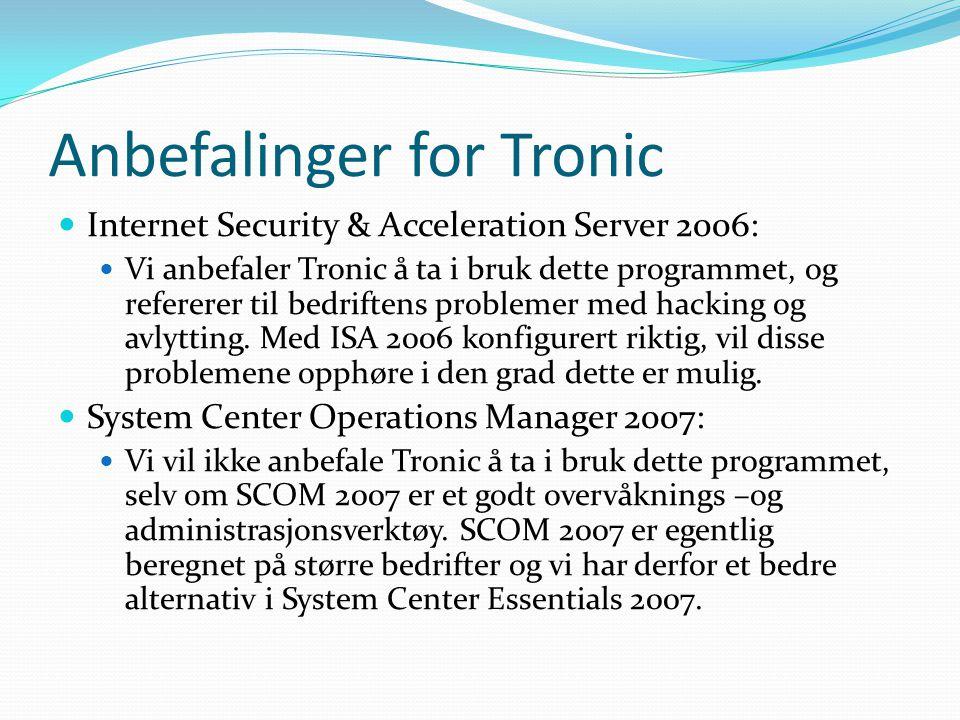 Anbefalinger for Tronic Internet Security & Acceleration Server 2006: Vi anbefaler Tronic å ta i bruk dette programmet, og refererer til bedriftens pr