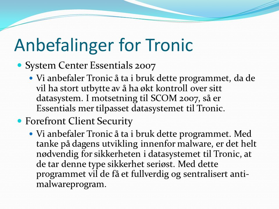 Anbefalinger for Tronic System Center Essentials 2007 Vi anbefaler Tronic å ta i bruk dette programmet, da de vil ha stort utbytte av å ha økt kontrol