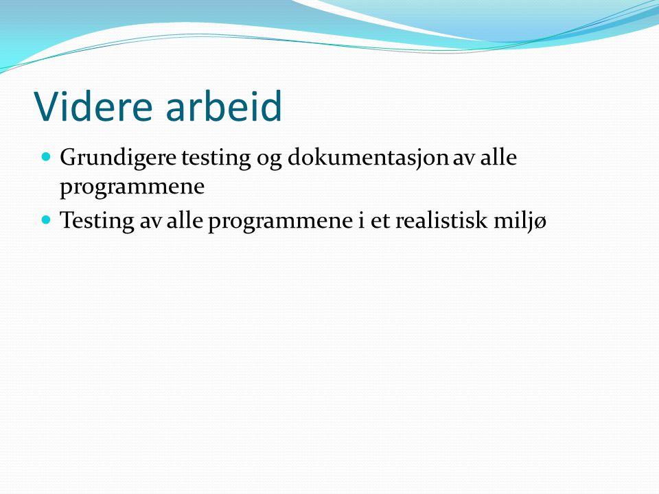 Videre arbeid Grundigere testing og dokumentasjon av alle programmene Testing av alle programmene i et realistisk miljø