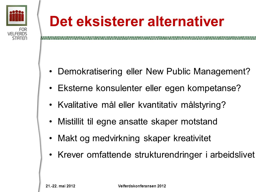 Det eksisterer alternativer Demokratisering eller New Public Management.