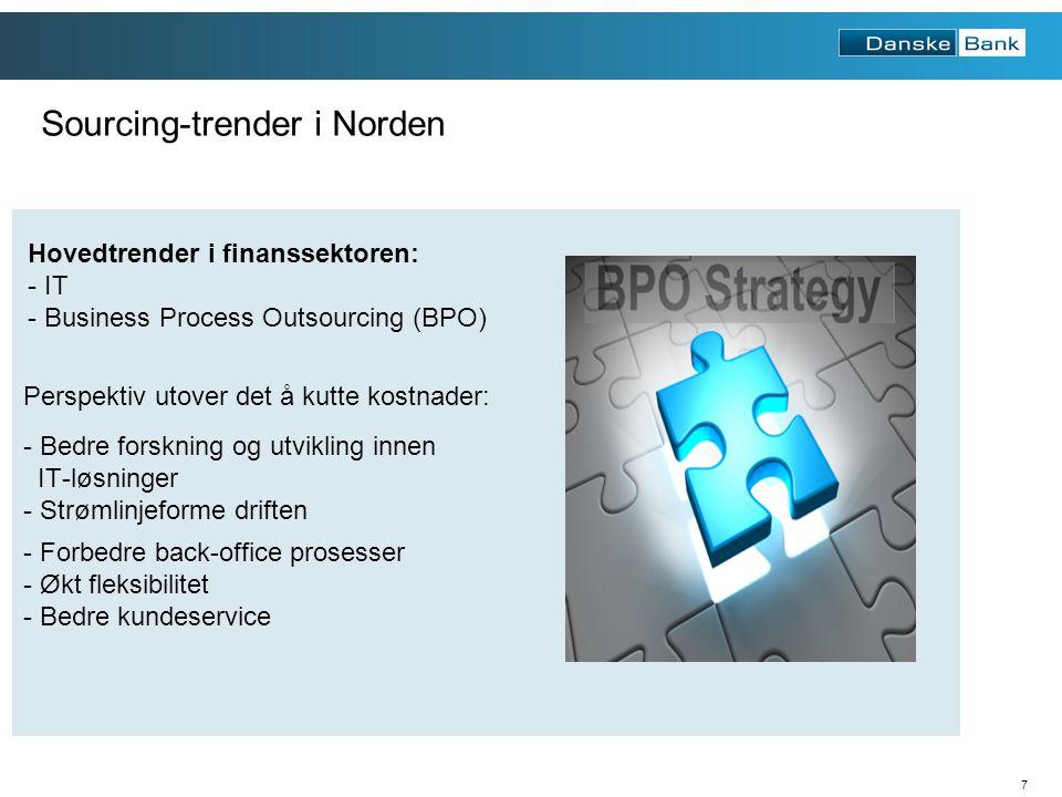 7 Sourcing-trender i Norden Hovedtrender i finanssektoren: - IT - Business Process Outsourcing (BPO) Perspektiv utover det å kutte kostnader: - Bedre forskning og utvikling innen IT-løsninger - Strømlinjeforme driften - Forbedre back-office prosesser - Økt fleksibilitet - Bedre kundeservice