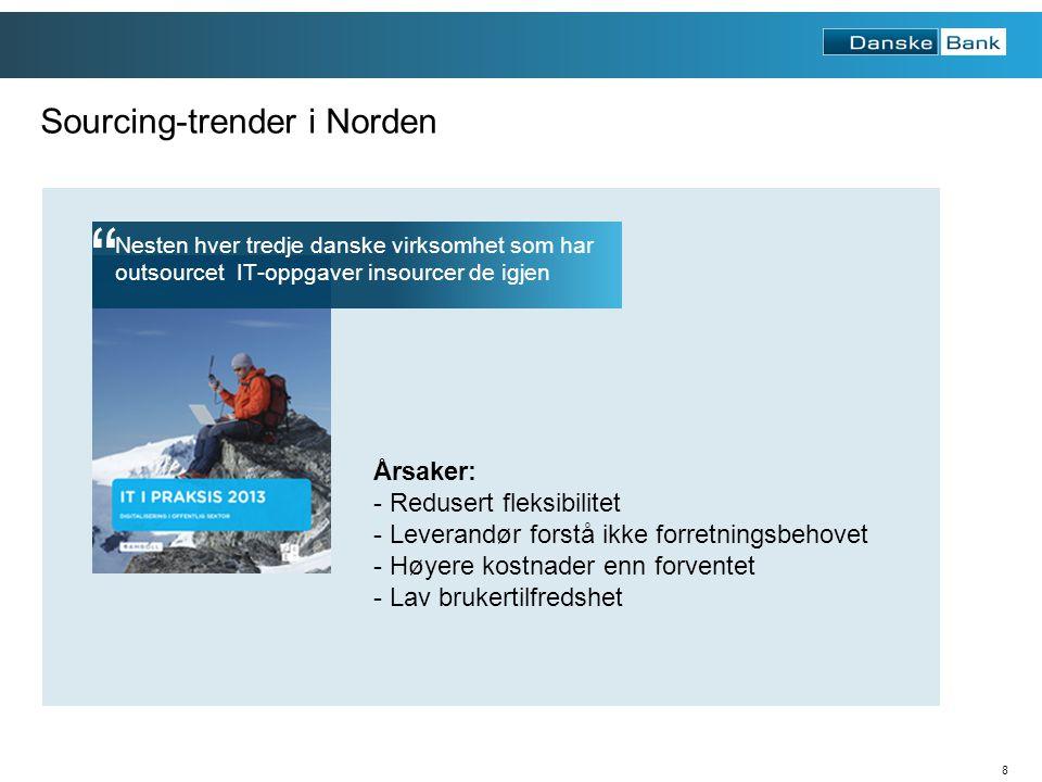 8 Nesten hver tredje danske virksomhet som har outsourcet IT-oppgaver insourcer de igjen Sourcing-trender i Norden Årsaker: - Redusert fleksibilitet - Leverandør forstå ikke forretningsbehovet - Høyere kostnader enn forventet - Lav brukertilfredshet