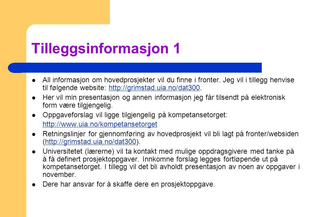 Tilleggsinformasjon 1 All informasjon om hovedprosjekter vil du finne i fronter. Jeg vil i tillegg henvise til følgende website: http://grimstad.uia.n