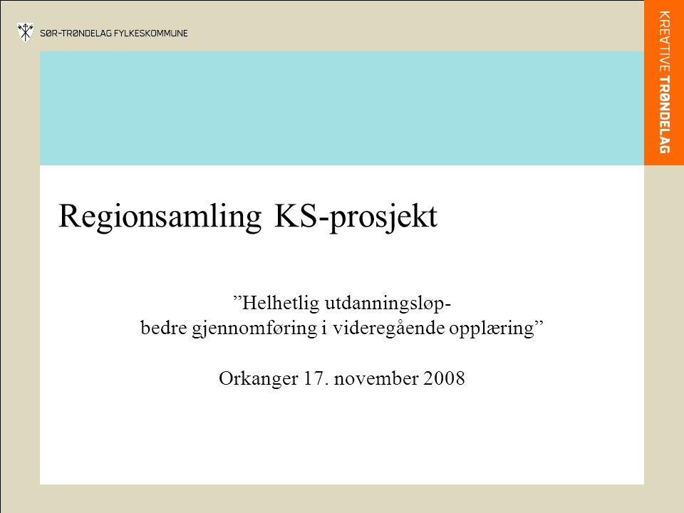 Regionsamling KS-prosjekt Helhetlig utdanningsløp- bedre gjennomføring i videregående opplæring Orkanger 17.