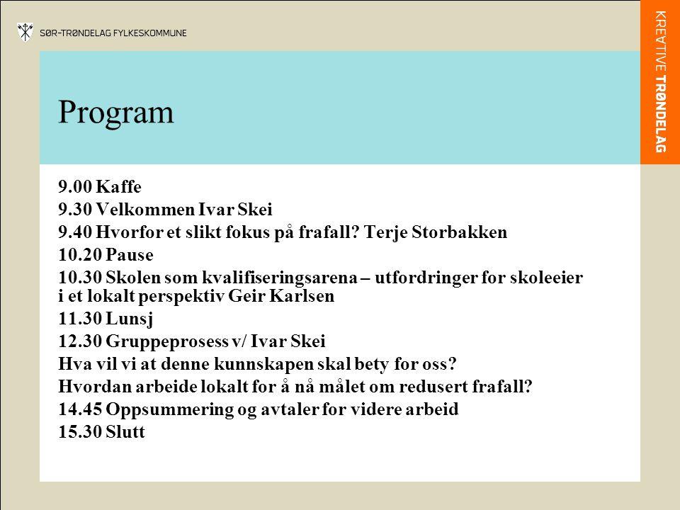 Program 9.00 Kaffe 9.30 Velkommen Ivar Skei 9.40 Hvorfor et slikt fokus på frafall.