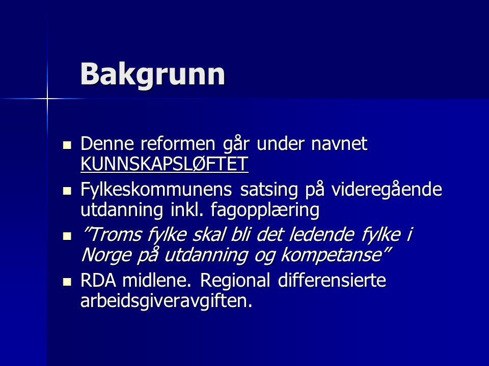 Bakgrunn Bakgrunn Denne reformen går under navnet KUNNSKAPSLØFTET Denne reformen går under navnet KUNNSKAPSLØFTET Fylkeskommunens satsing på videregående utdanning inkl.