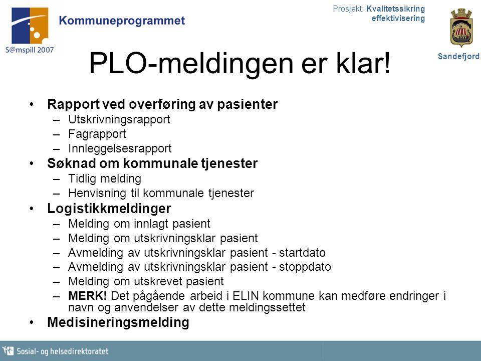 Prosjekt: Kvalitetssikring effektivisering Sandefjord PLO-meldingen er klar! Rapport ved overføring av pasienter –Utskrivningsrapport –Fagrapport –Inn