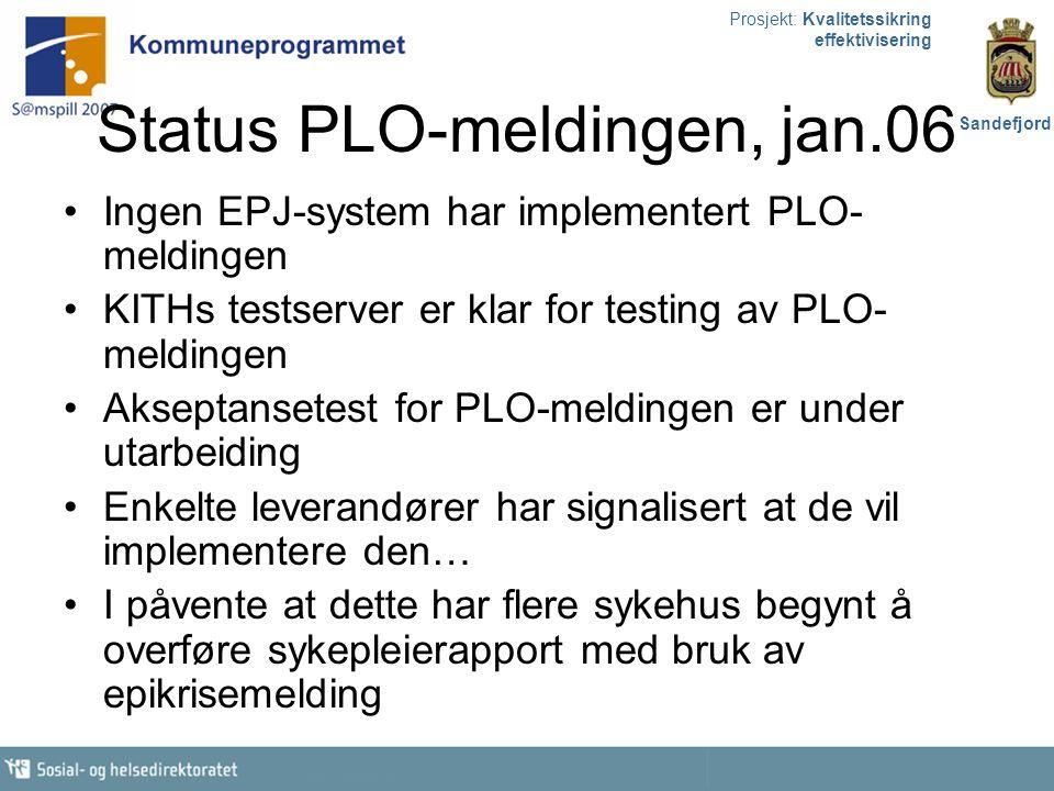 Prosjekt: Kvalitetssikring effektivisering Sandefjord Status PLO-meldingen, jan.06 Ingen EPJ-system har implementert PLO- meldingen KITHs testserver e
