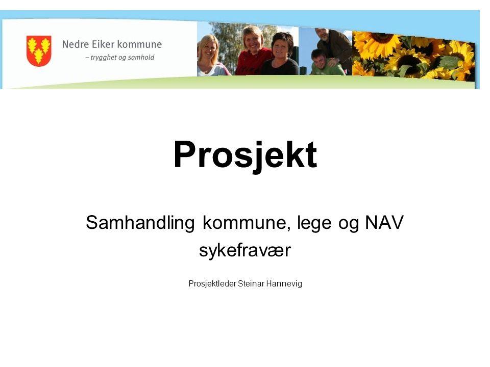 Prosjekt Samhandling kommune, lege og NAV sykefravær Prosjektleder Steinar Hannevig