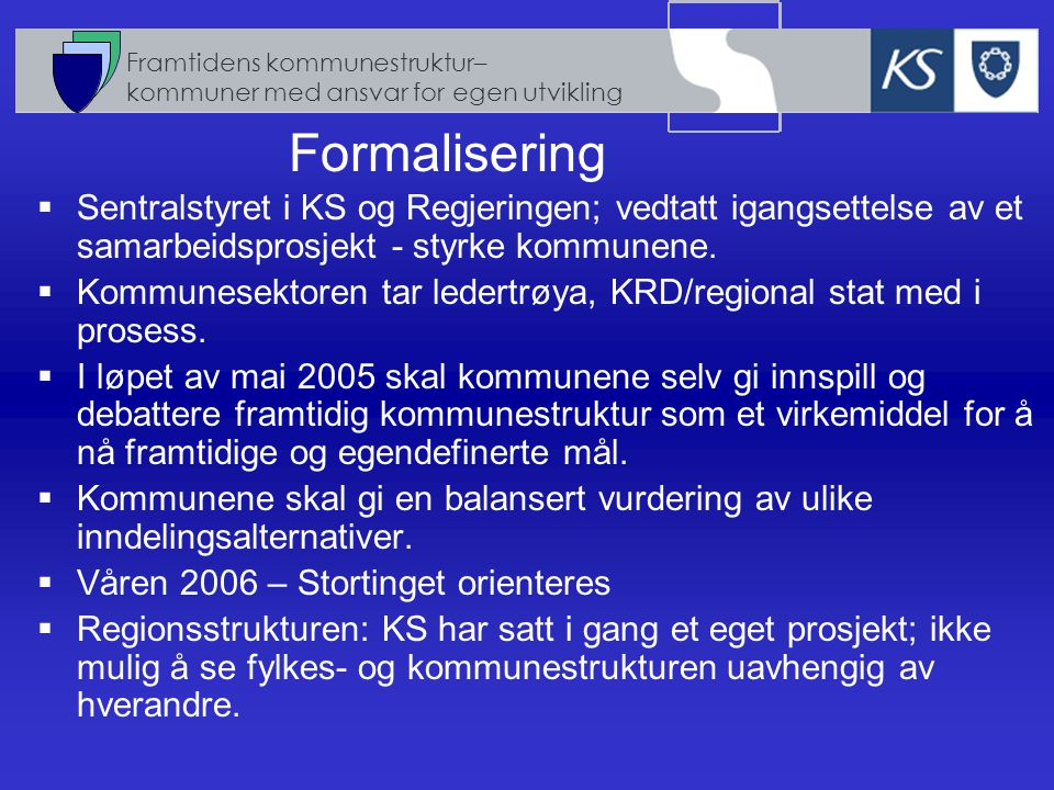 Framtidens kommunestruktur– kommuner med ansvar for egen utvikling  Sentralstyret i KS og Regjeringen; vedtatt igangsettelse av et samarbeidsprosjekt - styrke kommunene.