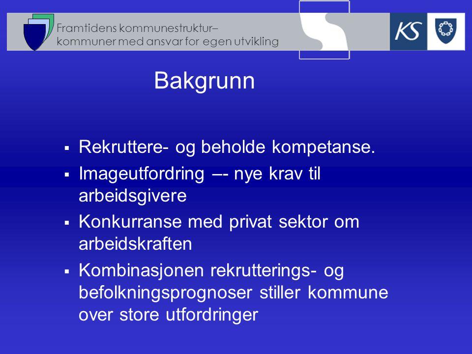 Framtidens kommunestruktur– kommuner med ansvar for egen utvikling  Rekruttere- og beholde kompetanse.