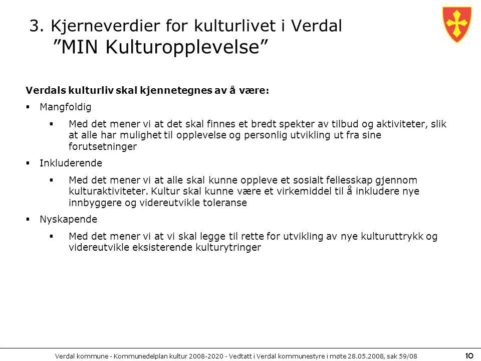 Verdal kommune - Kommunedelplan kultur 2008-2020 - Vedtatt i Verdal kommunestyre i møte 28.05.2008, sak 59/08 10 3. Kjerneverdier for kulturlivet i Ve