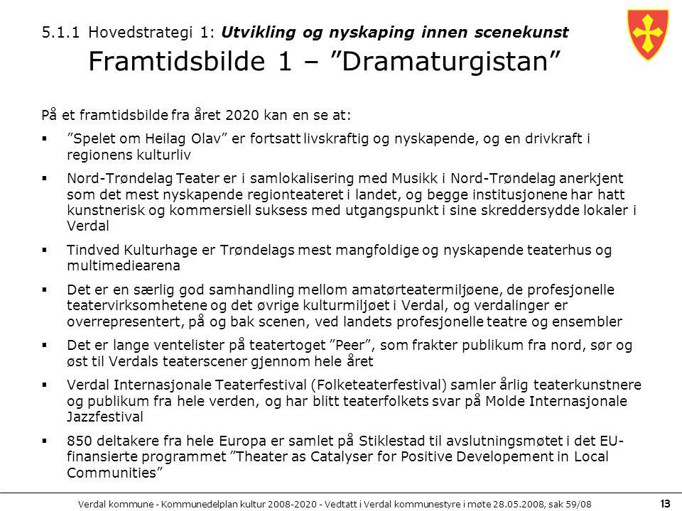 Verdal kommune - Kommunedelplan kultur 2008-2020 - Vedtatt i Verdal kommunestyre i møte 28.05.2008, sak 59/08 13 5.1.1 Hovedstrategi 1: Utvikling og n