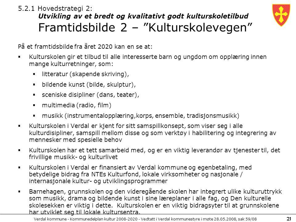 Verdal kommune - Kommunedelplan kultur 2008-2020 - Vedtatt i Verdal kommunestyre i møte 28.05.2008, sak 59/08 21 5.2.1 Hovedstrategi 2: Utvikling av e