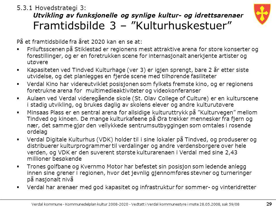 Verdal kommune - Kommunedelplan kultur 2008-2020 - Vedtatt i Verdal kommunestyre i møte 28.05.2008, sak 59/08 29 5.3.1 Hovedstrategi 3: Utvikling av f