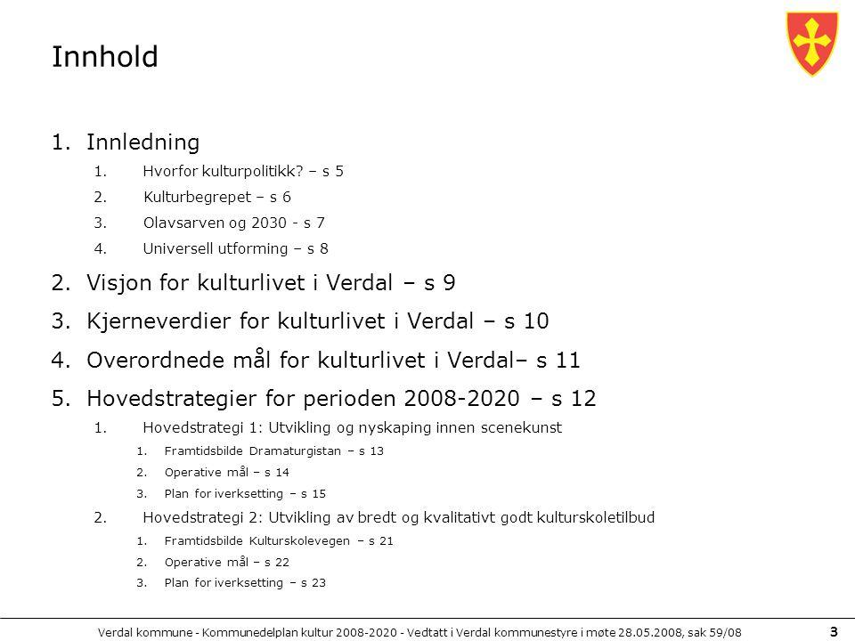 Verdal kommune - Kommunedelplan kultur 2008-2020 - Vedtatt i Verdal kommunestyre i møte 28.05.2008, sak 59/08 3 Innhold 1.Innledning 1.Hvorfor kulturp