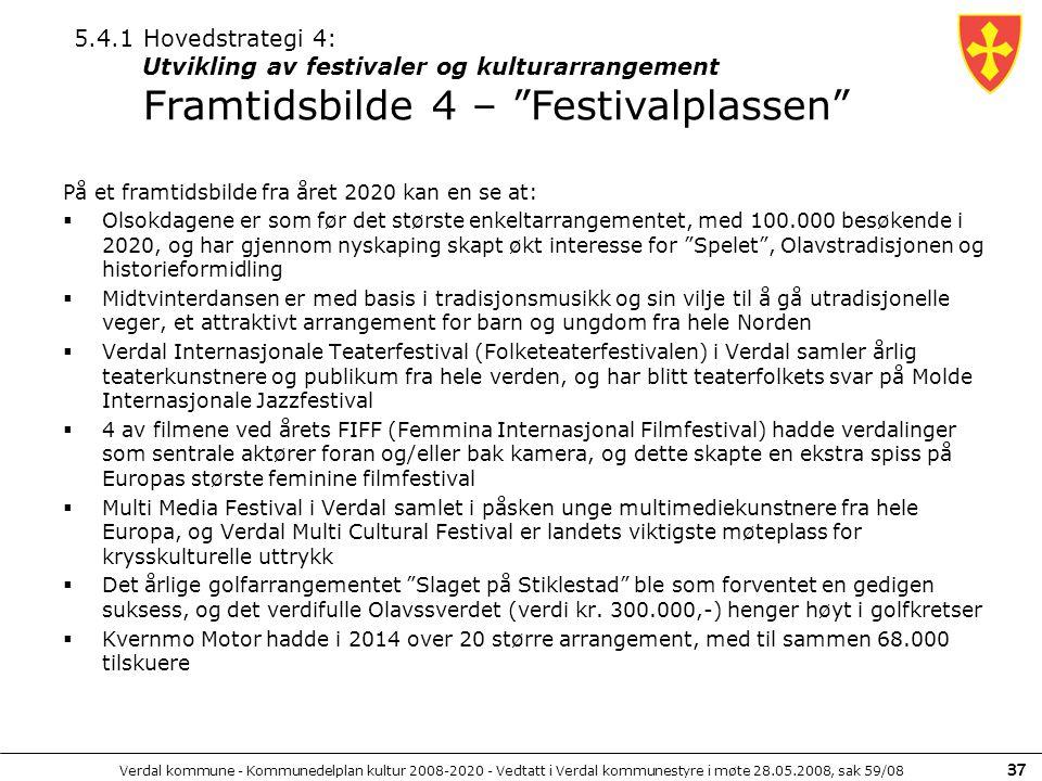 Verdal kommune - Kommunedelplan kultur 2008-2020 - Vedtatt i Verdal kommunestyre i møte 28.05.2008, sak 59/08 37 På et framtidsbilde fra året 2020 kan