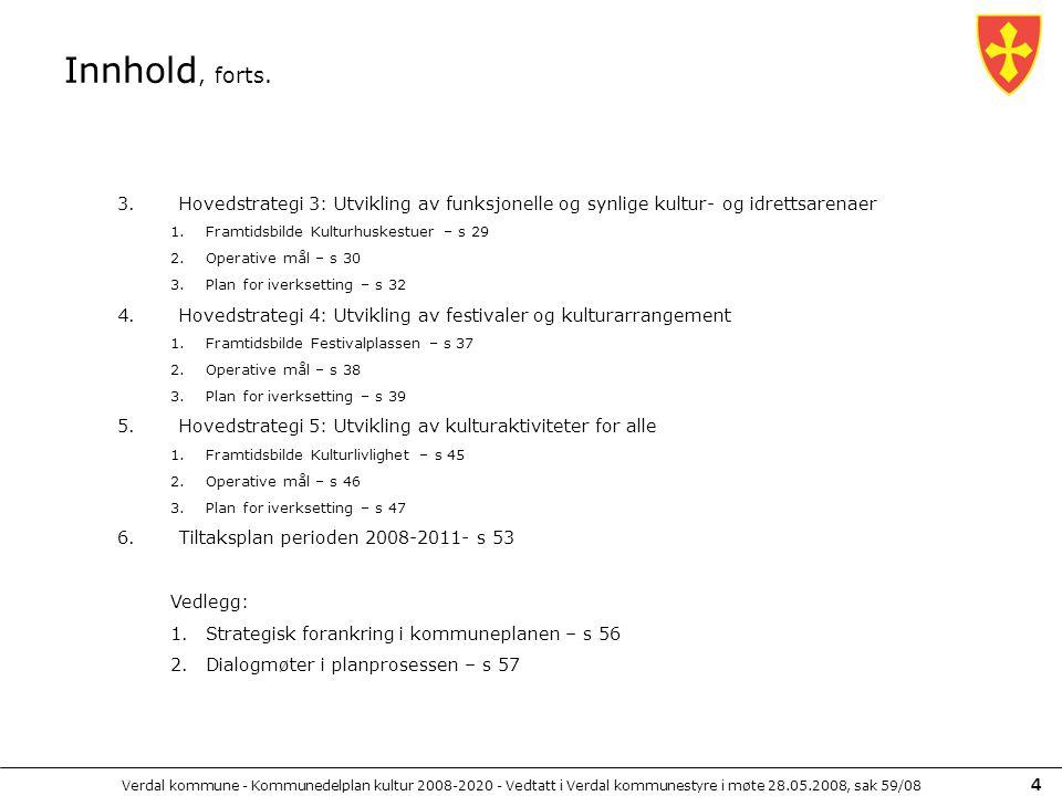 Verdal kommune - Kommunedelplan kultur 2008-2020 - Vedtatt i Verdal kommunestyre i møte 28.05.2008, sak 59/08 4 Innhold, forts. 3.Hovedstrategi 3: Utv
