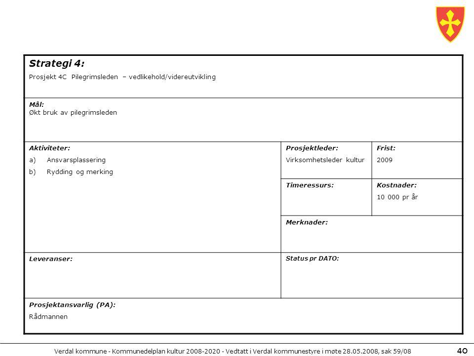 Verdal kommune - Kommunedelplan kultur 2008-2020 - Vedtatt i Verdal kommunestyre i møte 28.05.2008, sak 59/08 40 Strategi 4: Prosjekt 4C Pilegrimslede