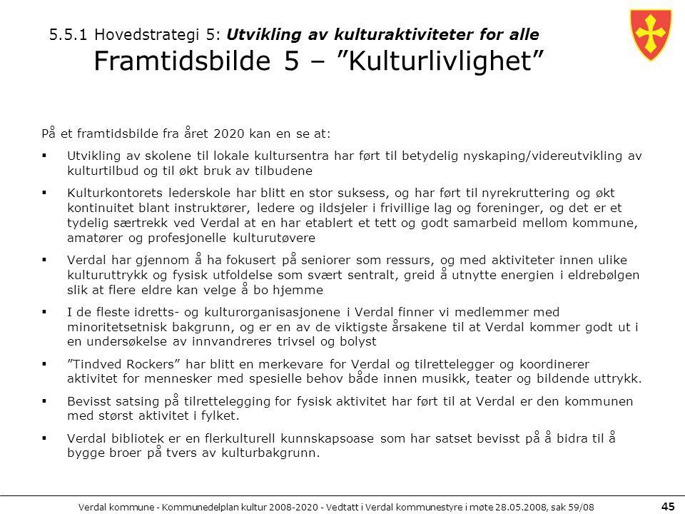 Verdal kommune - Kommunedelplan kultur 2008-2020 - Vedtatt i Verdal kommunestyre i møte 28.05.2008, sak 59/08 45 På et framtidsbilde fra året 2020 kan