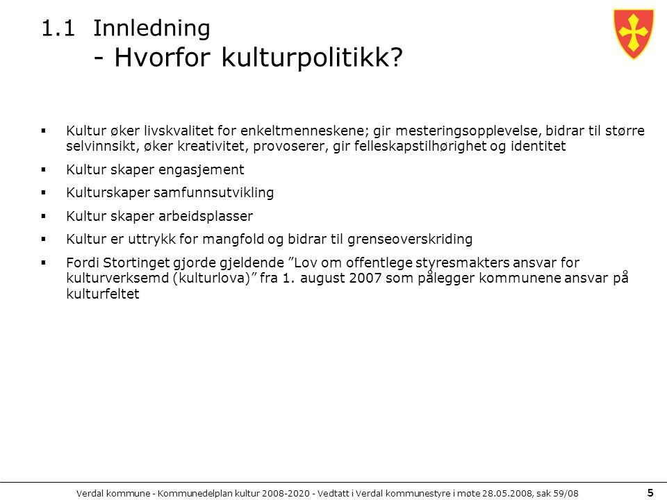 Verdal kommune - Kommunedelplan kultur 2008-2020 - Vedtatt i Verdal kommunestyre i møte 28.05.2008, sak 59/08 5 1.1Innledning - Hvorfor kulturpolitikk