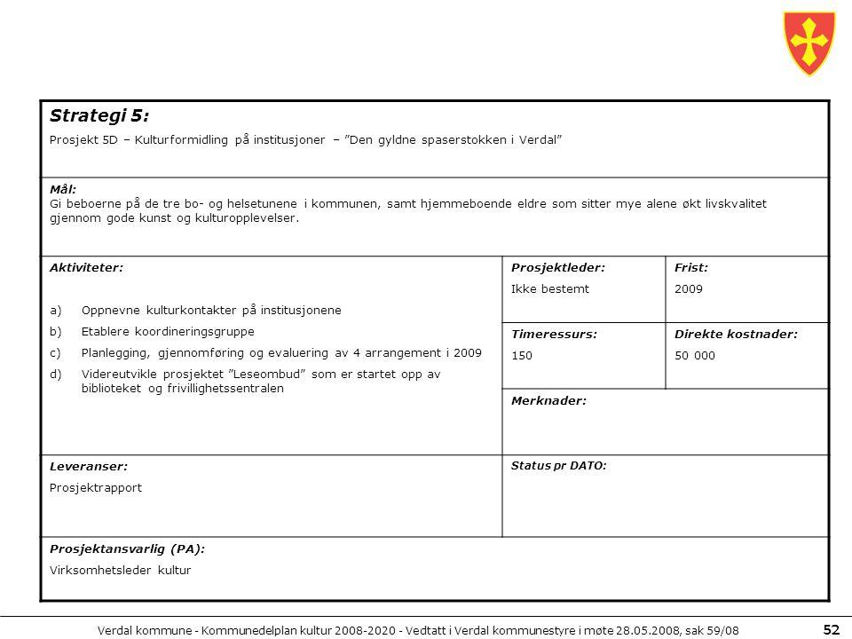 Verdal kommune - Kommunedelplan kultur 2008-2020 - Vedtatt i Verdal kommunestyre i møte 28.05.2008, sak 59/08 52 Strategi 5: Prosjekt 5D – Kulturformi