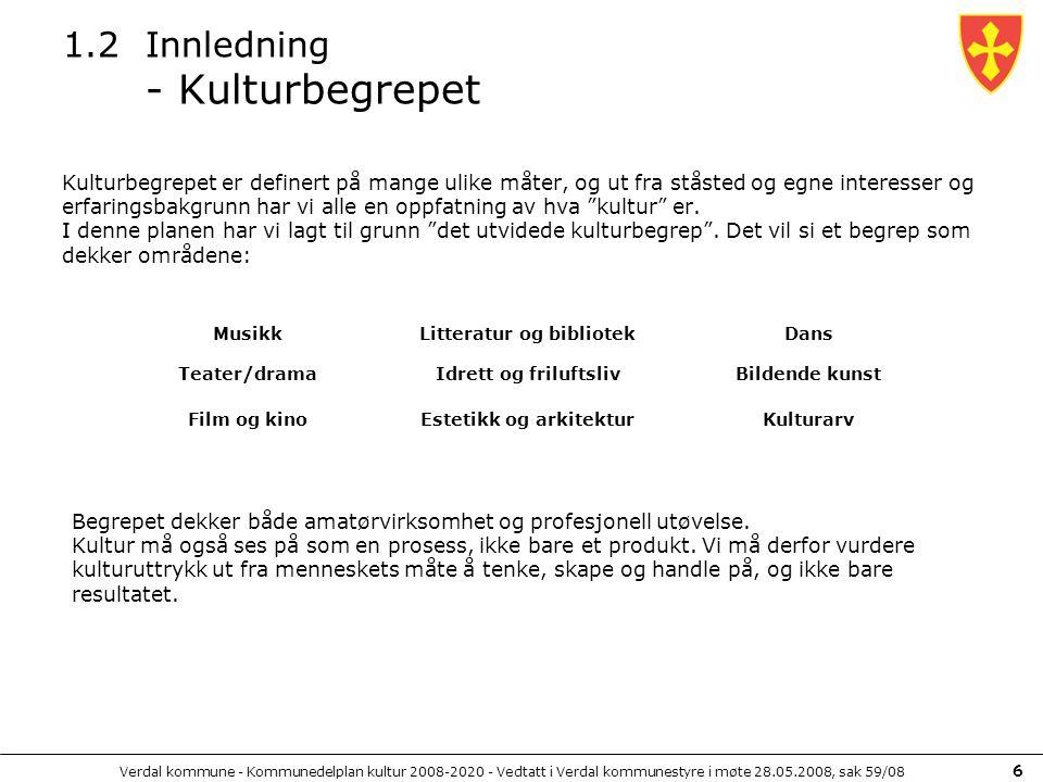 Verdal kommune - Kommunedelplan kultur 2008-2020 - Vedtatt i Verdal kommunestyre i møte 28.05.2008, sak 59/08 6 1.2Innledning - Kulturbegrepet Kulturb