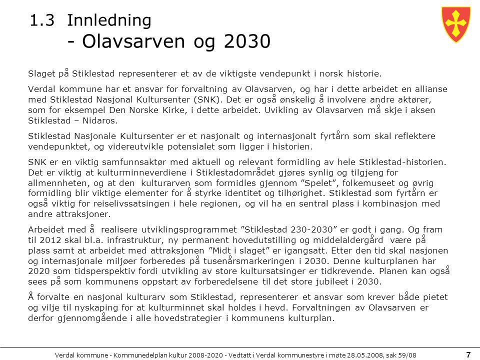 Verdal kommune - Kommunedelplan kultur 2008-2020 - Vedtatt i Verdal kommunestyre i møte 28.05.2008, sak 59/08 38 Hovedmål: Verdal skal innen 2020 ha gjennomført nødvendige forberedelser og planer for det store 1000-årsjubileet i 2030, og på det tidspunktet skal Verdal ha en ledende posisjon i landet som vertskommune for kvalitativt gode festivaler og kulturarrangement.