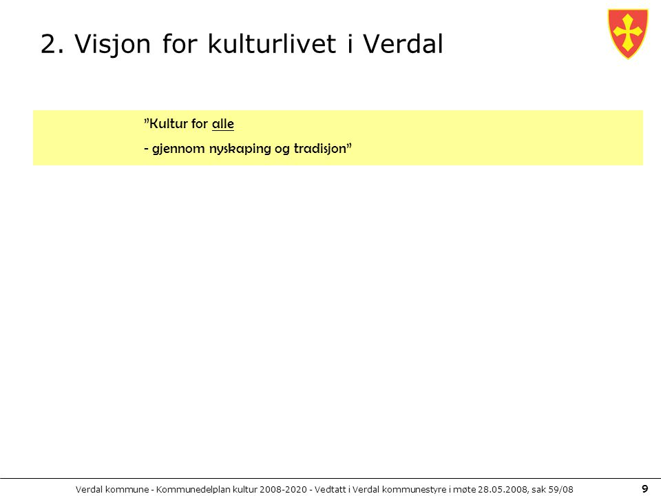 """Verdal kommune - Kommunedelplan kultur 2008-2020 - Vedtatt i Verdal kommunestyre i møte 28.05.2008, sak 59/08 9 2. Visjon for kulturlivet i Verdal """"Ku"""