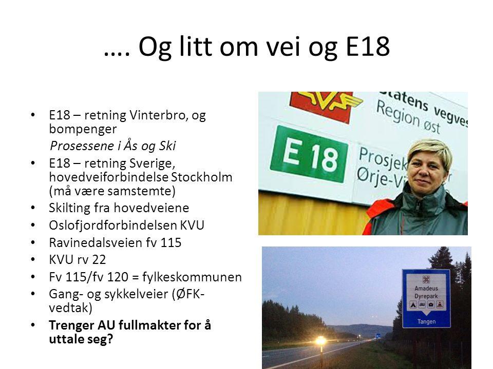 …. Og litt om vei og E18 E18 – retning Vinterbro, og bompenger Prosessene i Ås og Ski E18 – retning Sverige, hovedveiforbindelse Stockholm (må være sa