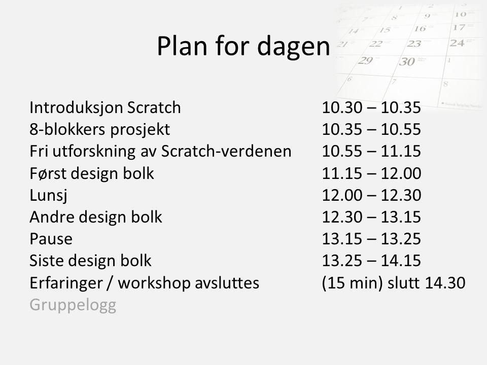 Plan for dagen Introduksjon Scratch10.30 – 10.35 8-blokkers prosjekt10.35 – 10.55 Fri utforskning av Scratch-verdenen10.55 – 11.15 Først design bolk11