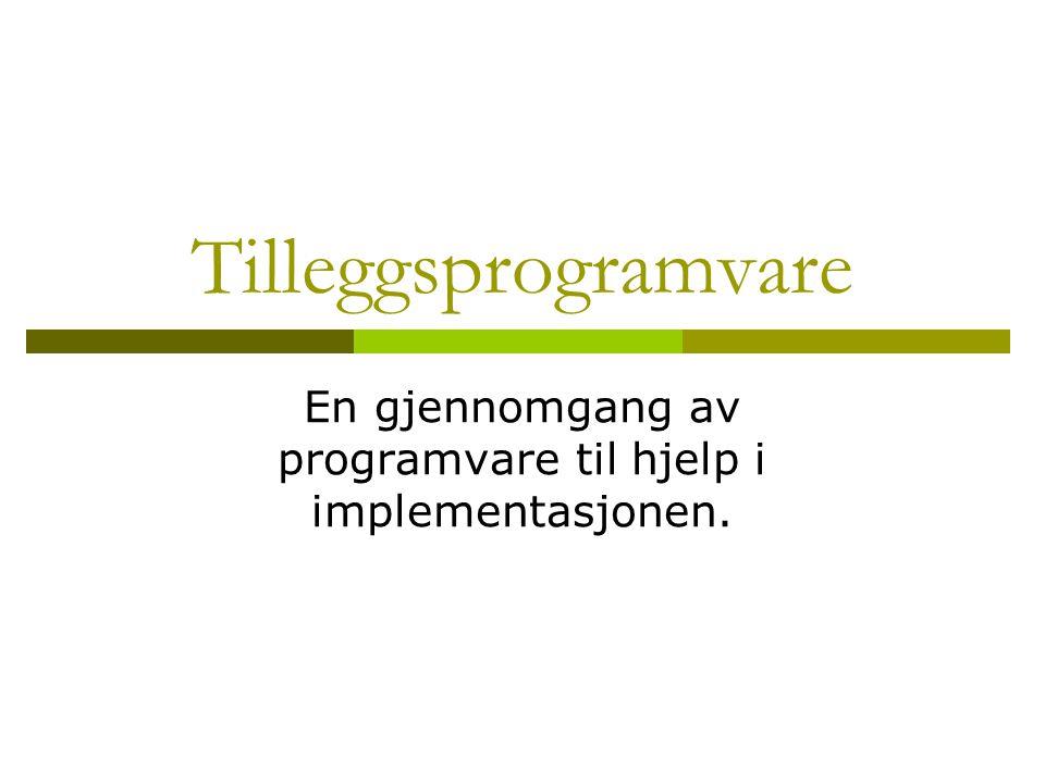 Tilleggsprogramvare En gjennomgang av programvare til hjelp i implementasjonen.