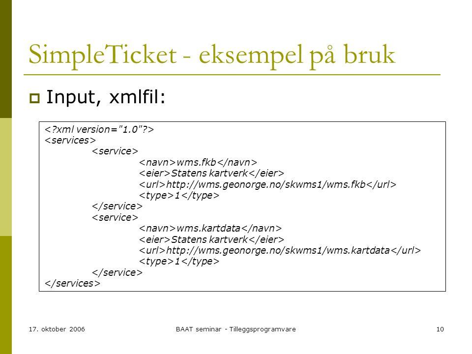 17. oktober 2006BAAT seminar - Tilleggsprogramvare10 SimpleTicket - eksempel på bruk  Input, xmlfil: wms.fkb Statens kartverk http://wms.geonorge.no/