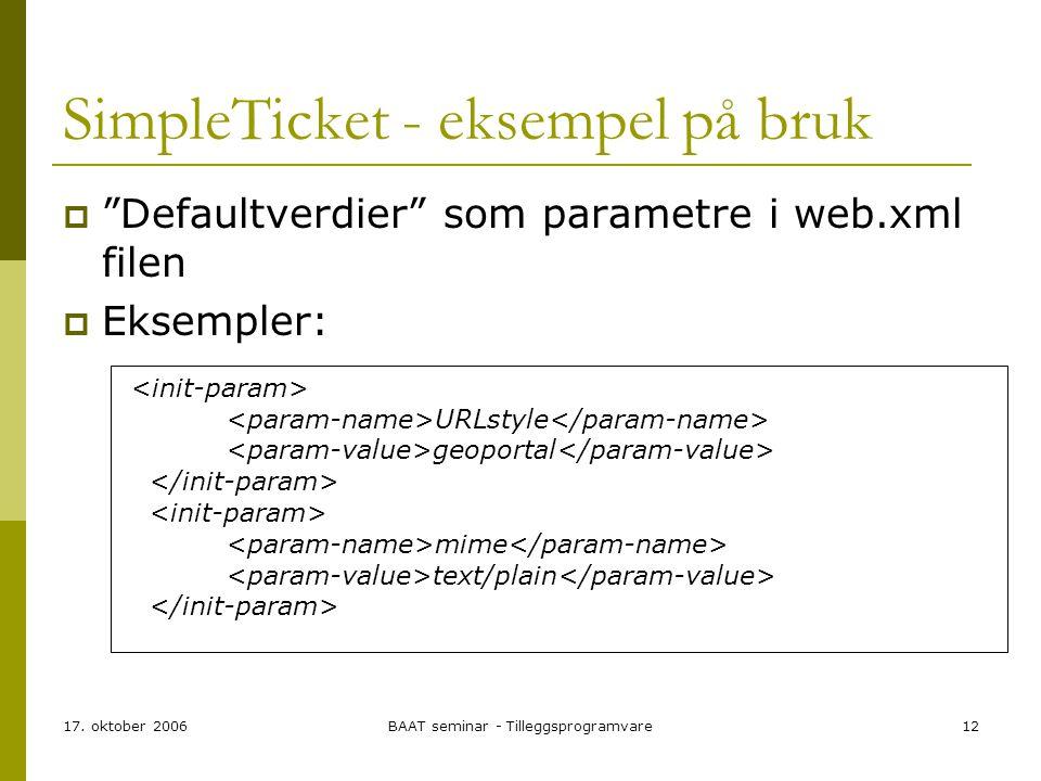 """17. oktober 2006BAAT seminar - Tilleggsprogramvare12 SimpleTicket - eksempel på bruk  """"Defaultverdier"""" som parametre i web.xml filen  Eksempler: URL"""