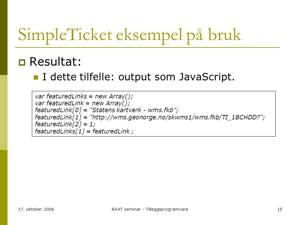 17. oktober 2006BAAT seminar - Tilleggsprogramvare15 SimpleTicket eksempel på bruk  Resultat: I dette tilfelle: output som JavaScript. var featuredLi