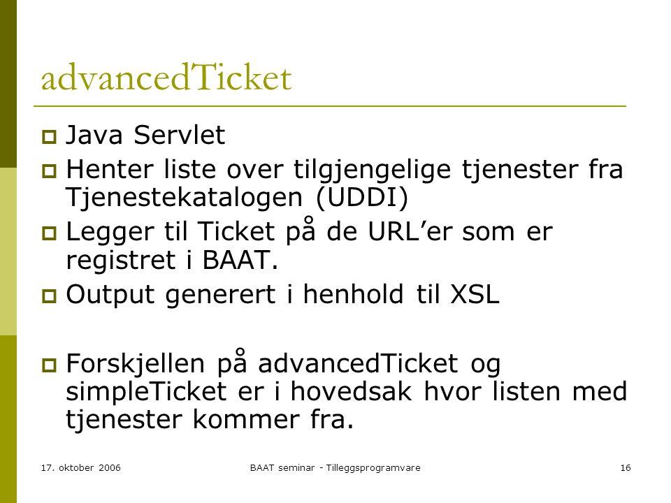 17. oktober 2006BAAT seminar - Tilleggsprogramvare16 advancedTicket  Java Servlet  Henter liste over tilgjengelige tjenester fra Tjenestekatalogen (
