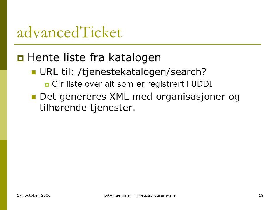 17. oktober 2006BAAT seminar - Tilleggsprogramvare19 advancedTicket  Hente liste fra katalogen URL til: /tjenestekatalogen/search?  Gir liste over a