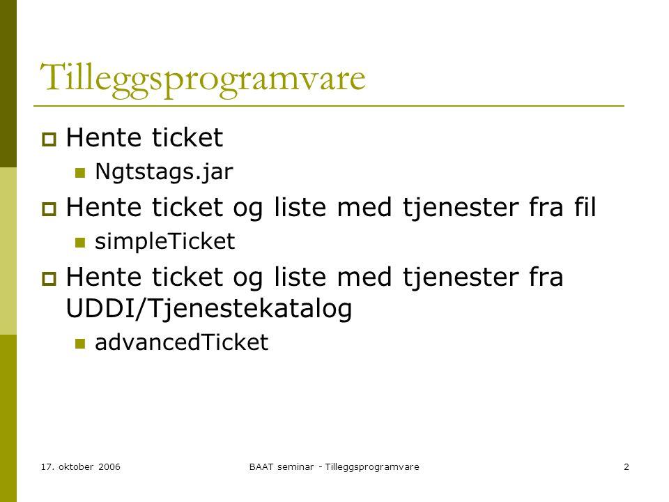 17. oktober 2006BAAT seminar - Tilleggsprogramvare2 Tilleggsprogramvare  Hente ticket Ngtstags.jar  Hente ticket og liste med tjenester fra fil simp