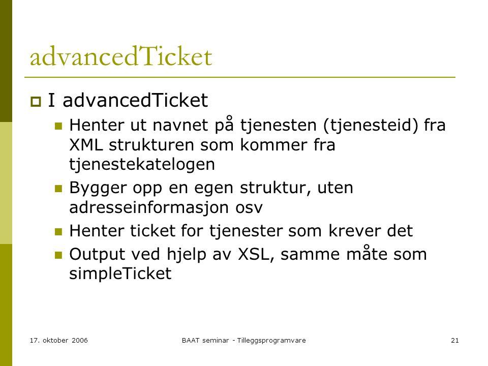 17. oktober 2006BAAT seminar - Tilleggsprogramvare21 advancedTicket  I advancedTicket Henter ut navnet på tjenesten (tjenesteid) fra XML strukturen s