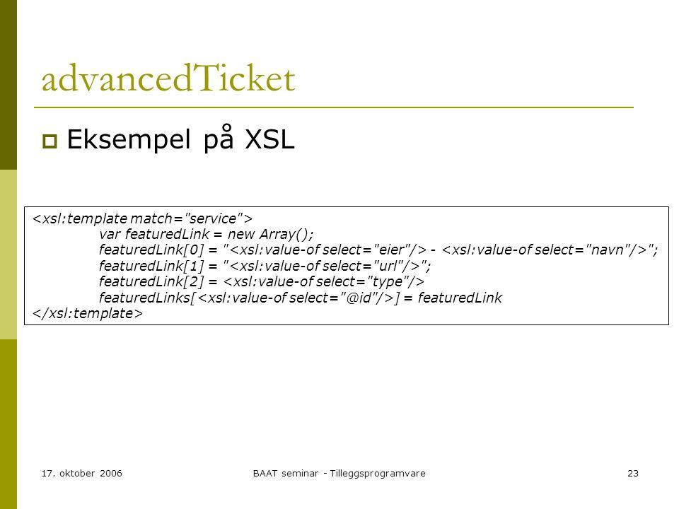 17. oktober 2006BAAT seminar - Tilleggsprogramvare23 advancedTicket  Eksempel på XSL var featuredLink = new Array(); featuredLink[0] =
