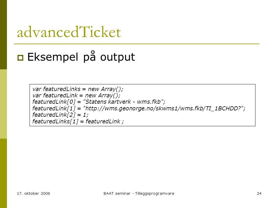 17. oktober 2006BAAT seminar - Tilleggsprogramvare24 advancedTicket  Eksempel på output var featuredLinks = new Array(); var featuredLink = new Array