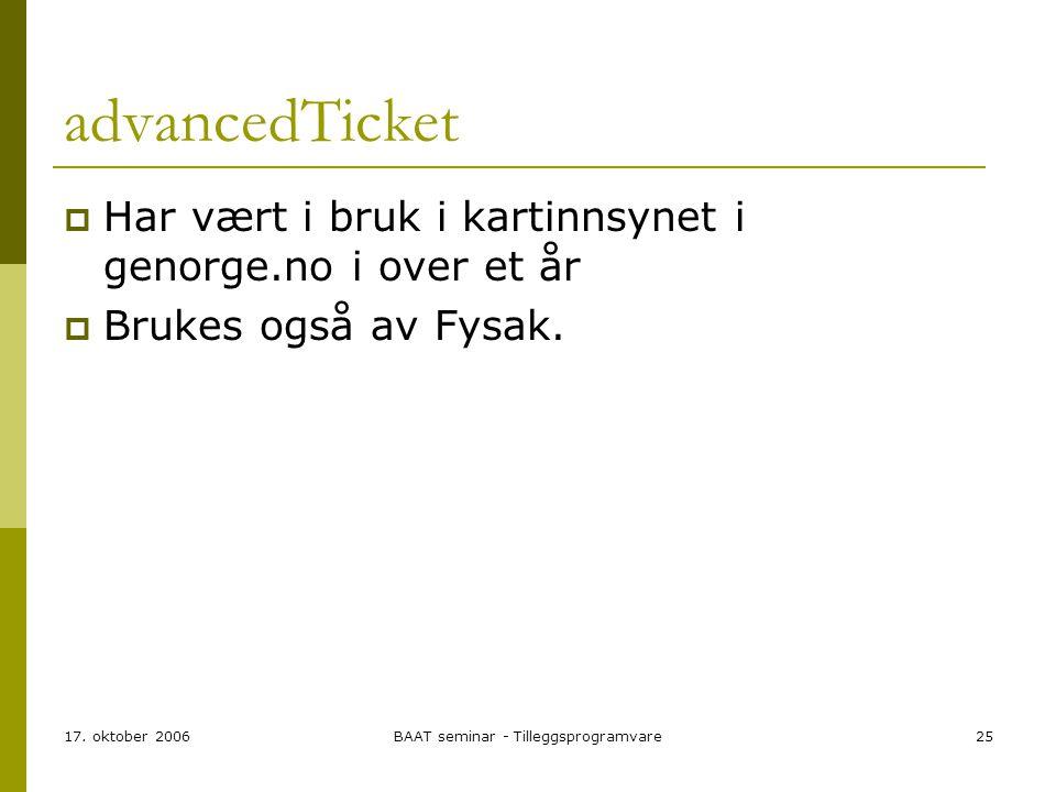 17. oktober 2006BAAT seminar - Tilleggsprogramvare25 advancedTicket  Har vært i bruk i kartinnsynet i genorge.no i over et år  Brukes også av Fysak.