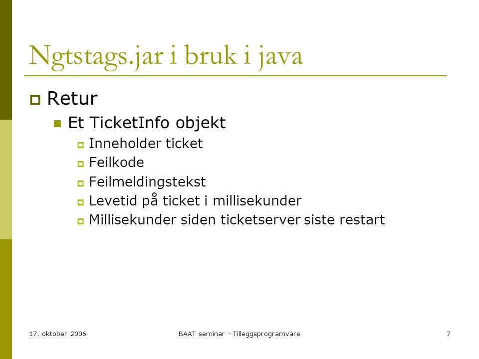 17. oktober 2006BAAT seminar - Tilleggsprogramvare7 Ngtstags.jar i bruk i java  Retur Et TicketInfo objekt  Inneholder ticket  Feilkode  Feilmeldi