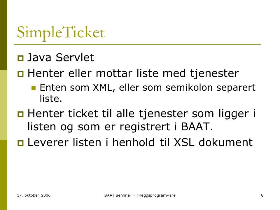 17. oktober 2006BAAT seminar - Tilleggsprogramvare8 SimpleTicket  Java Servlet  Henter eller mottar liste med tjenester Enten som XML, eller som sem