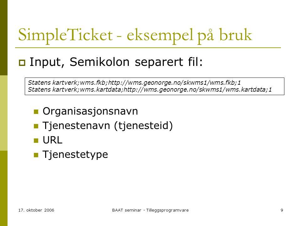 17. oktober 2006BAAT seminar - Tilleggsprogramvare9 SimpleTicket - eksempel på bruk  Input, Semikolon separert fil: Organisasjonsnavn Tjenestenavn (t