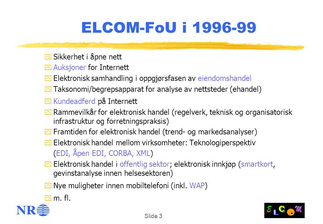 Slide 3 ELCOM-FoU i 1996-99 ySikkerhet i åpne nett yAuksjoner for Internett yElektronisk samhandling i oppgjørsfasen av eiendomshandel yTaksonomi/begr