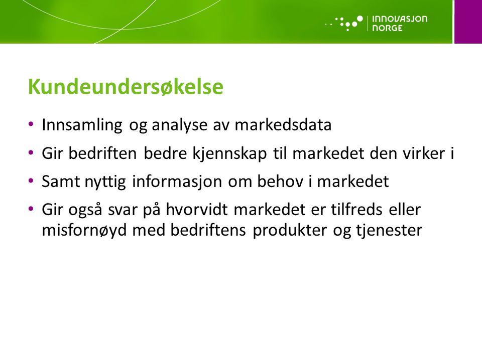 Kundeundersøkelse Innsamling og analyse av markedsdata Gir bedriften bedre kjennskap til markedet den virker i Samt nyttig informasjon om behov i mark
