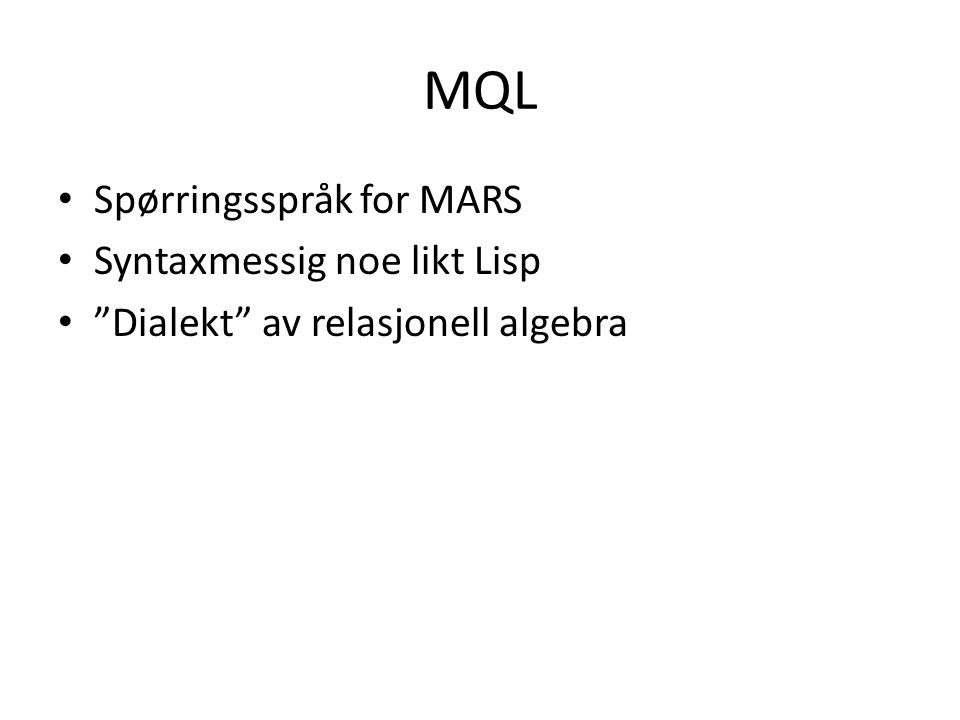 MQL syntax OPERATORNAME ::= IDENTIFIER OPERATOR ::= OPERATORNAME ( PARAMETERLIST.