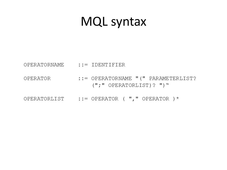 MQL syntax OPERATORNAME ::= IDENTIFIER OPERATOR ::= OPERATORNAME